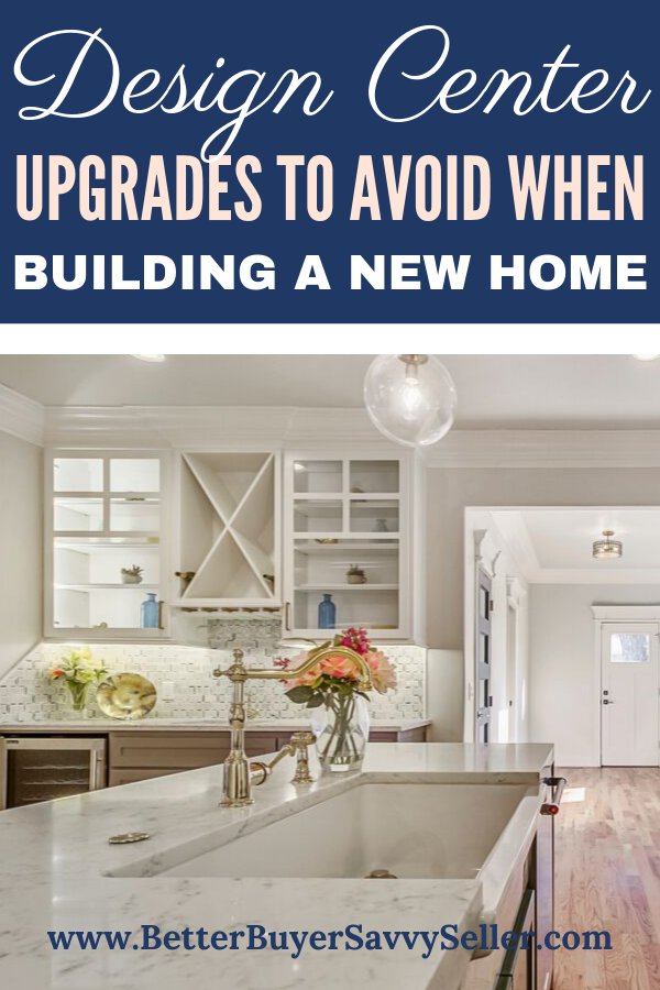 Design Center Upgrades To Avoid And Those That Are Worth The Money Home Building Tips New Home Checklist Building A New Home