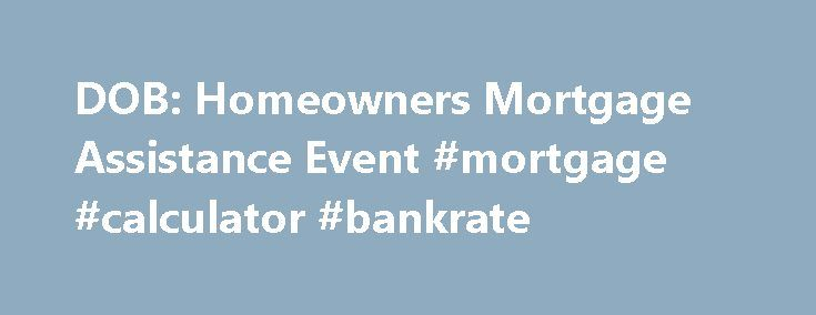 Dob Homeowners Mortgage Assistance Event Mortgage Calculator