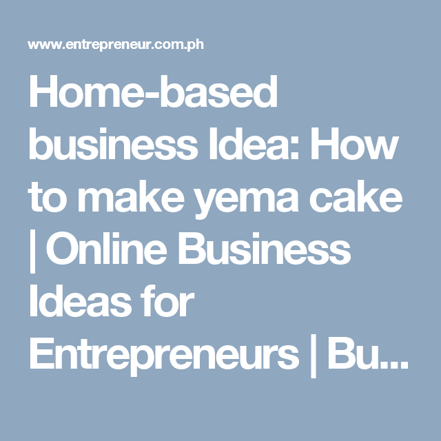Home Based Business Idea How To Make Yema Cake Online Business