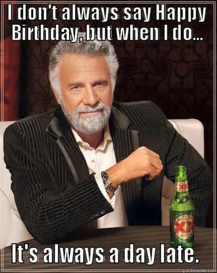 85 Happy Belated Birthday Memes For When You Just Forgot Funny Birthday Meme Birthday Meme Happy Birthday Quotes