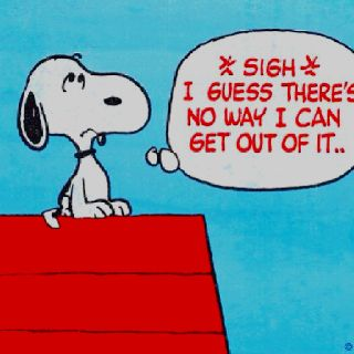 SNOOPY *SIGH*I GUESS THERE/'S NO WAY I CAN GET OUT OF IT