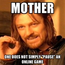 "one-does-not-simply-a - mother one does not simply ""pause"" an online game"
