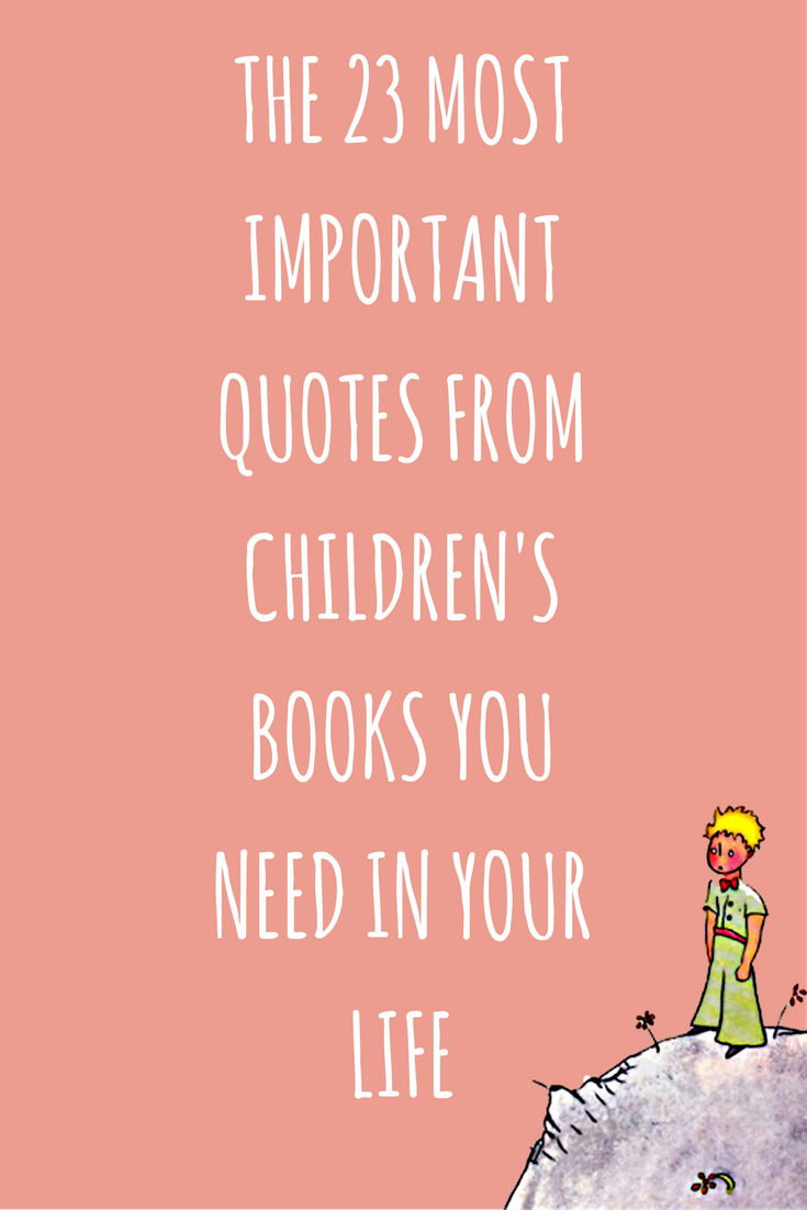 The 23 Best Children S Book Quotes You Need To Re Read Children Book Quotes Childrens Quotes Book Quotes Classic