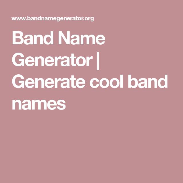 Band Name Generator | Generate cool band names | Music