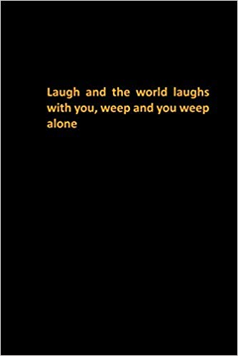Laugh And The World Laughs With You Weep And You Weep Alone Inspirational Motivational Proverbs Lined Notebook For M Composition Book Laugh Proverbs Quotes