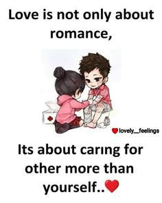 Love is not only about romance, its about caring for other more than yourself