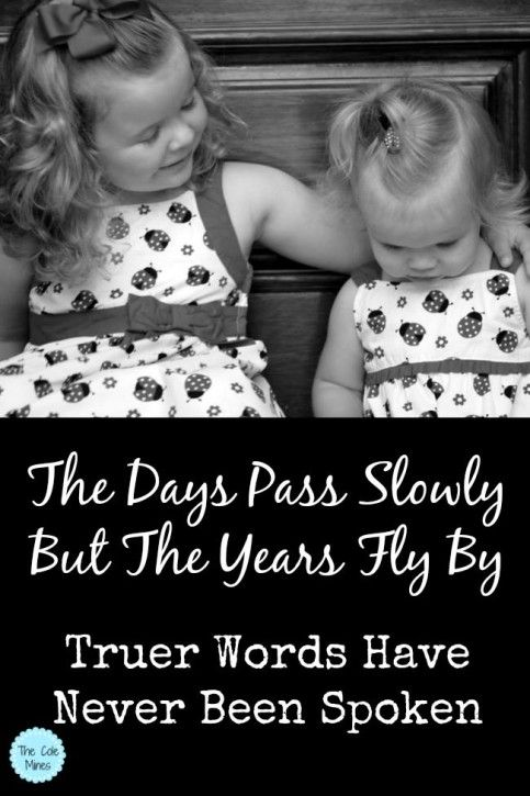 The Days Pass Slowly But The Years Fly By Quotes For Kids Good Parenting Time Flies Quotes