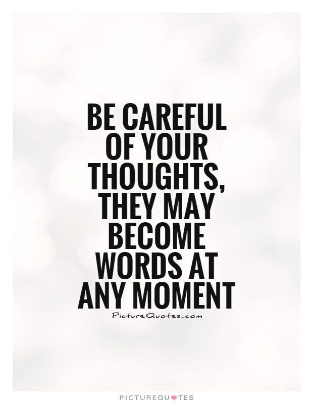 Be Careful What You Think Quote Think Before You Speak Quotes Be