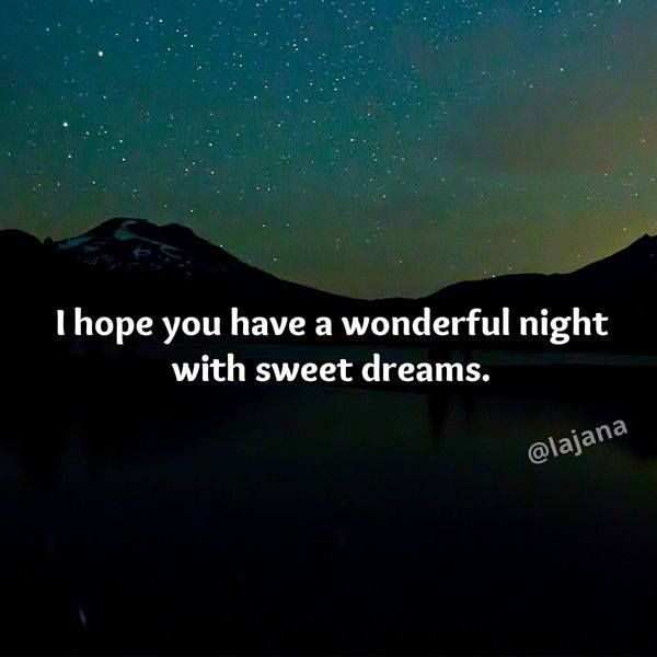 goodnight i hope you have a wonderful night with sweet dreams