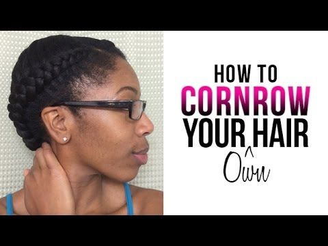 How To Cornrow Your Own Hair Braiding Cornrows For Beginners
