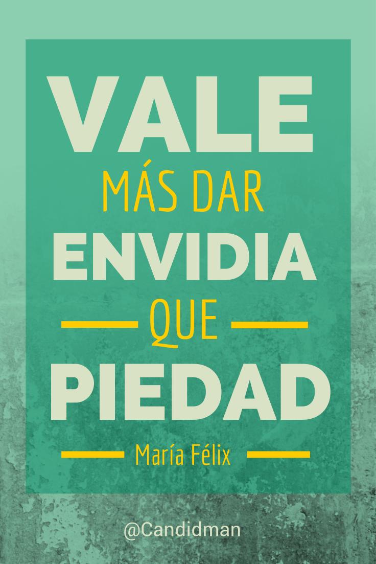 Vale Más Dar Envidia Que Piedad Maria Felix Frases