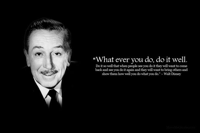 Walt Disney Quote Inspiration What Ever You Do Do It Welldo It So Well That When People See You