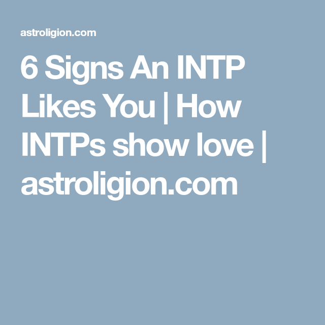 6 Signs An INTP Likes You | My INTP | Intp love, Intp, How to show love