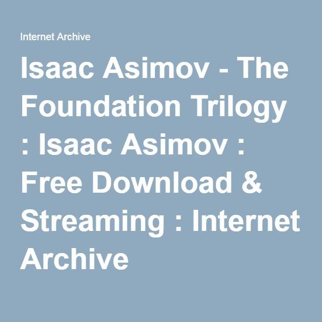 Isaac Asimov - The Foundation Trilogy : Isaac Asimov : Free