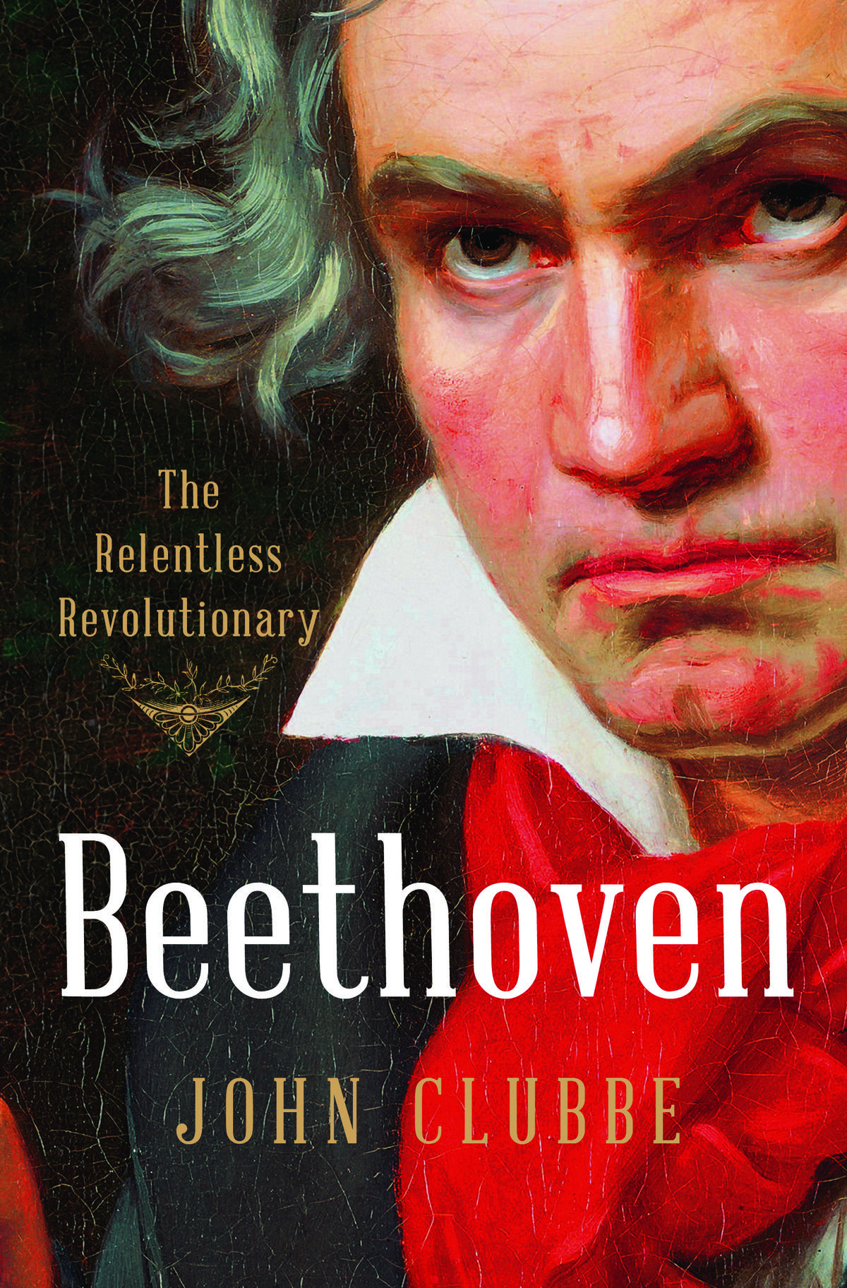 Beethoven The Restless Revolutionary by John Clubbe
