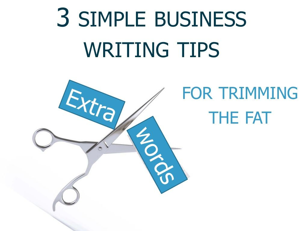 3 simple business writing tips for trimming the fat by cathy miller business writer consultant via slideshare get more business english tips at  [ 1024 x 768 Pixel ]