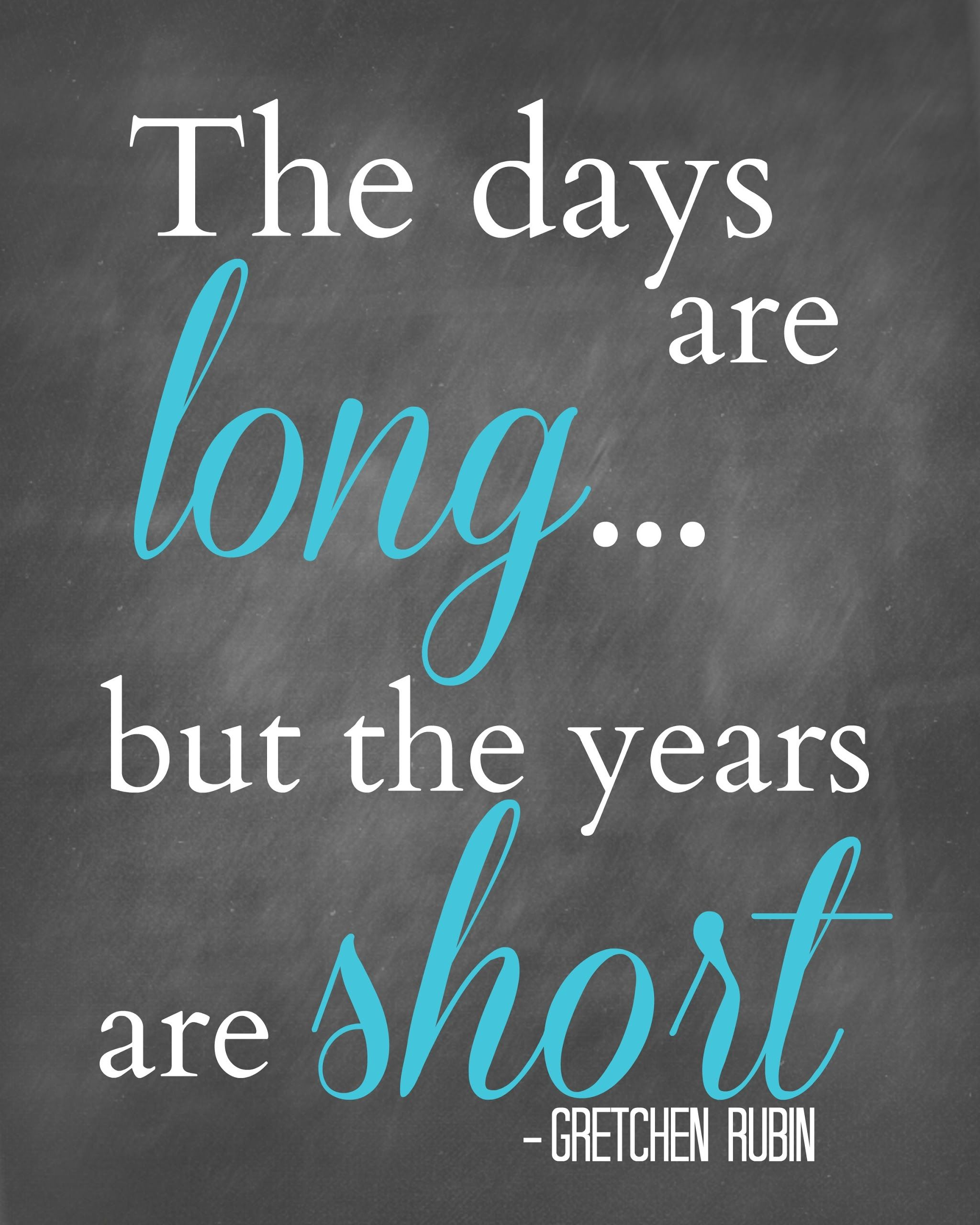 The days are long but the years are short {Free Printable ...