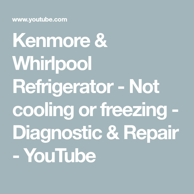 Kenmore Whirlpool Refrigerator Not Cooling Or Freezing