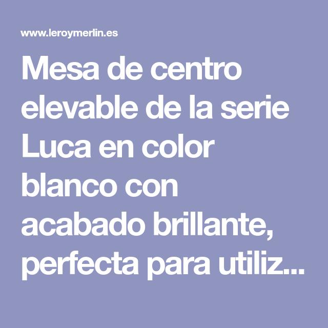 Mesa Elevable De Centro Luca Blanco Brillante 100x43x50 Cm Leroy Merlin Mesa Elevable Mesitas Auxiliares Mesas