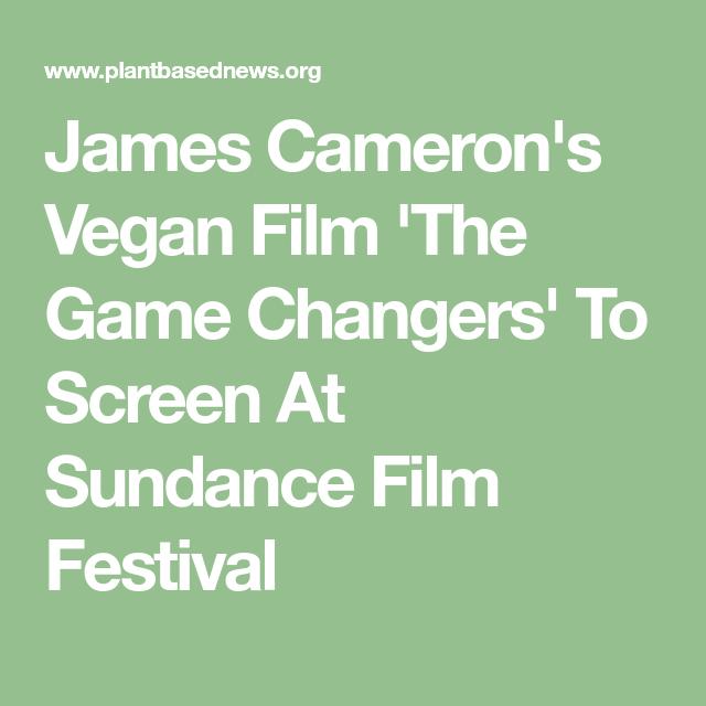 James Cameron S Vegan Film The Game Changers To Screen At Sundance Film Festival Sundance Film Sundance Film Festival James Cameron