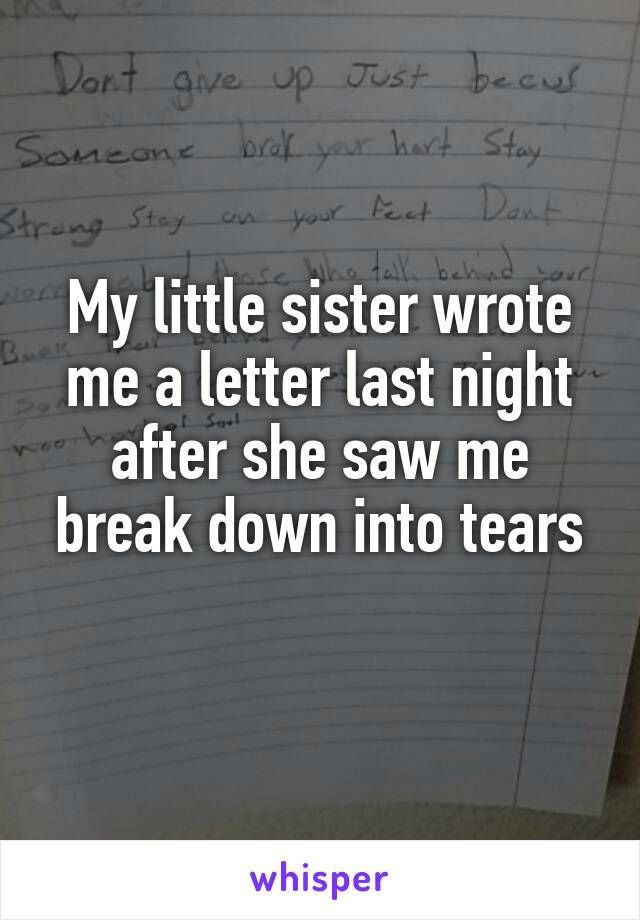 My little sister wrote me a letter last night after she saw me
