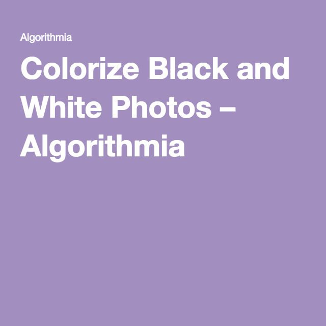 Colorize black and white photos algorithmia
