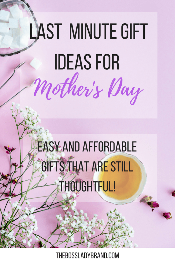 Mothers Day And Birthdays Always Come Up So Fast If They Rolled On You Here Are Some Easy Last Minute Gift Ideas For Mom That She Will Love