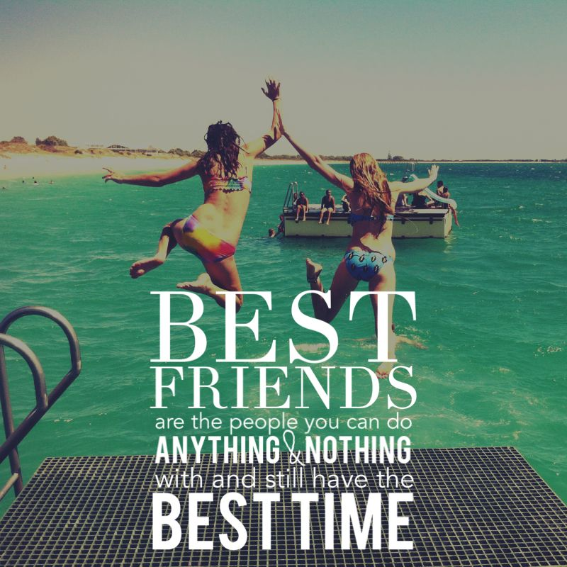 Best Friends Are The People You Can Do Anything Nothing With And Still Have The Best Time Quote Best Friend Qoutes Love My Best Friend Friends Quotes