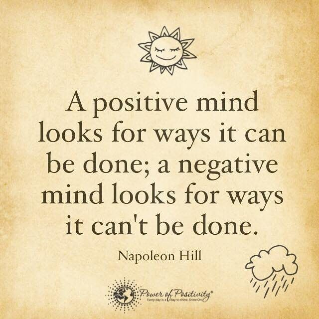 A #positive #mind looks for ways it  can be done; a #negative mind looks for ways it can't be done. - Napoleon HIll #powerofpositivity