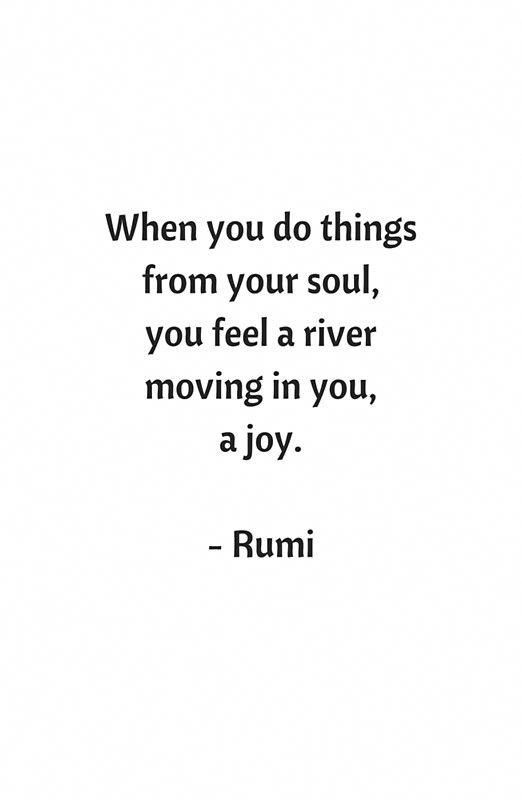 Rumi Inspirational Quotes - Do things from your soul