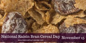 November 15 2016 National Clean Out Your Refrigerator Day National Bundt Pan Day National Spicy Hermit Cookie Day National Philanthropy Day National Raisin Bran Cereal Cereal Raisin