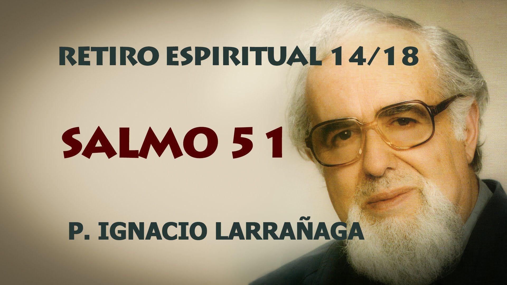 Retiro Espiritual 14/18 - Salmo 51 - Padre Ignacio Larrañaga