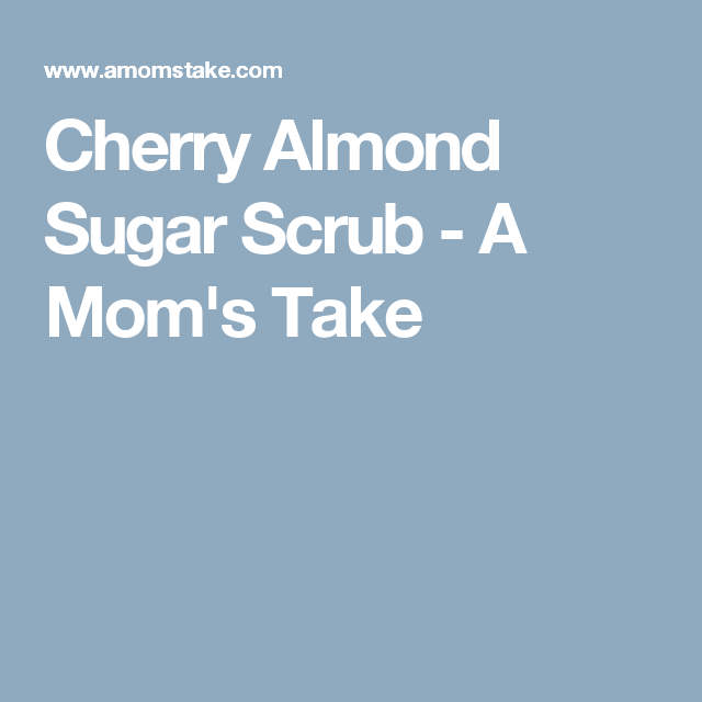 Cherry Almond Sugar Scrub - A Mom's Take