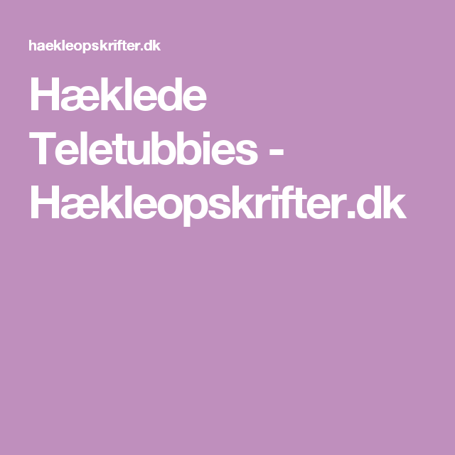 Hæklede Teletubbies - Hækleopskrifter.dk | amigurinis | Pinterest ...