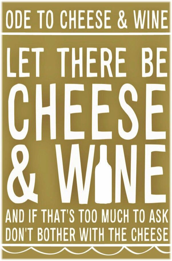 Wine Ponder Funnies... Ode to Cheese & Wine.... Let there