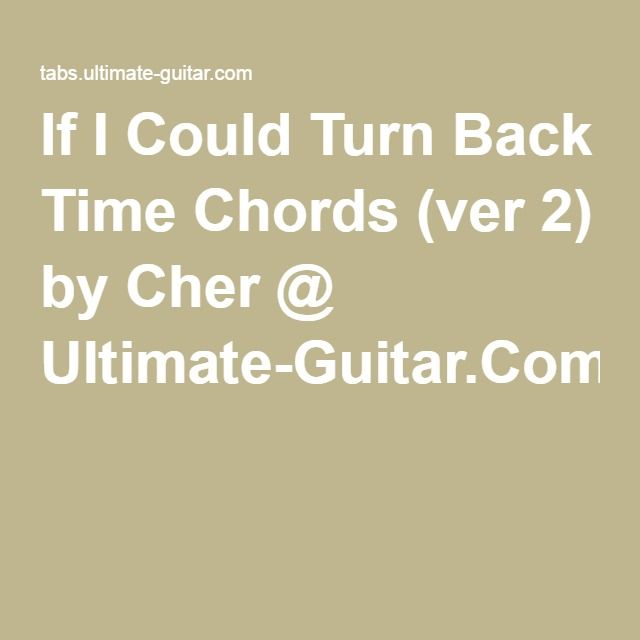 If I Could Turn Back Time Chords (ver 2) by Cher @ Ultimate-Guitar ...