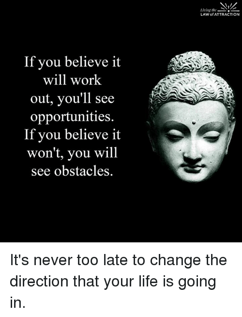 Life Memes And Work If You Believe It Will Work Out You Ll See Opportunities Life Quotes To Live By Business Inspiration Quotes Law Of Attraction