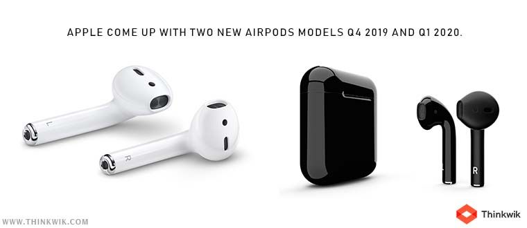 Apple Come Up With Two New Airpods Models Q4 2019 And Q1 2020 Wireless Earbuds Apple Earbuds