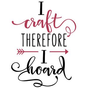 Silhouette Design Store: I Craft Therefore I Hoard Phrase