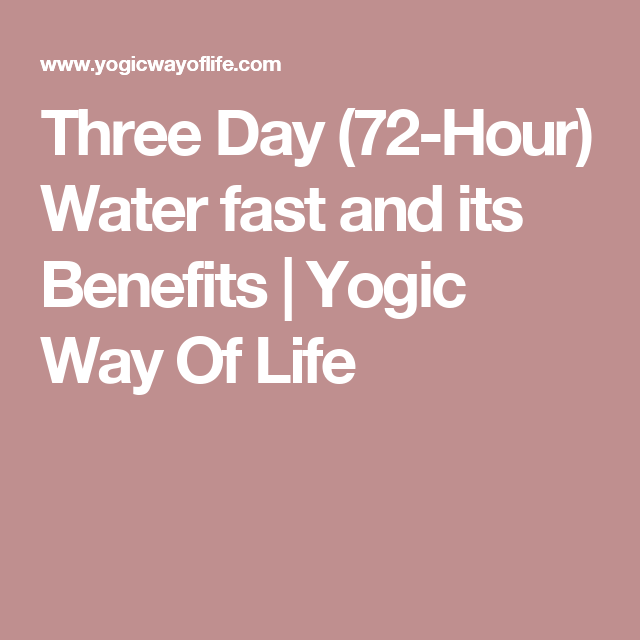 Three Day (72-Hour) Water fast and its Benefits | Yogic Way