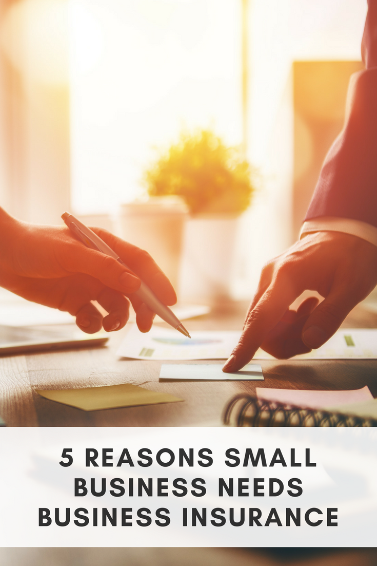 5 Reasons Small Businesses Need Business Insurance Small