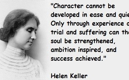 Character cannot be developed in ease and quiet by helen keller character cannot be developed in ease and quiet by helen keller quotes character cannot be developed in ease and quiet only through experience of trial thecheapjerseys Gallery