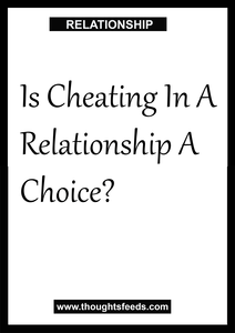 Is Cheating In A Relationship A Choice  Thoughts Feeds