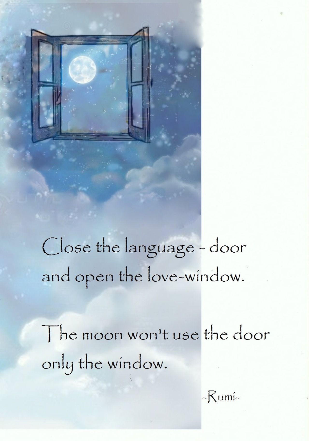 Close the language-door and open the love-window. The moon wonu0027t use the door only the window. - persian poet Rumi  sc 1 st  Pinterest & Close the language-door and open the love-window. The moon wonu0027t use ...
