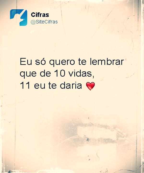 Eu Só Quero Te Lembrar Que De 10 Vidas 11 Eu Te Daria Lucia