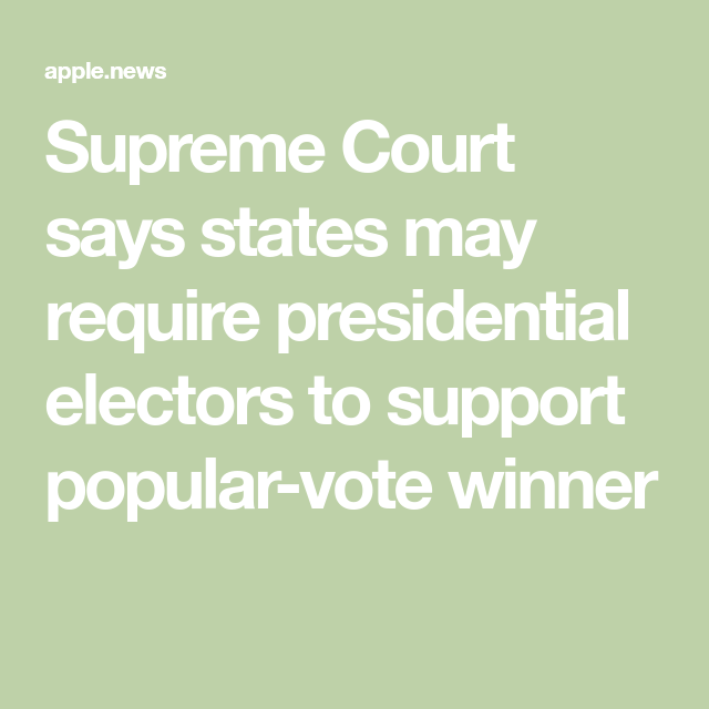 Supreme Court Says A State May Require Presidential Electors To Support Its Popular Vote Winner The Washington Post In 2020 Supreme Court Supportive Presidential