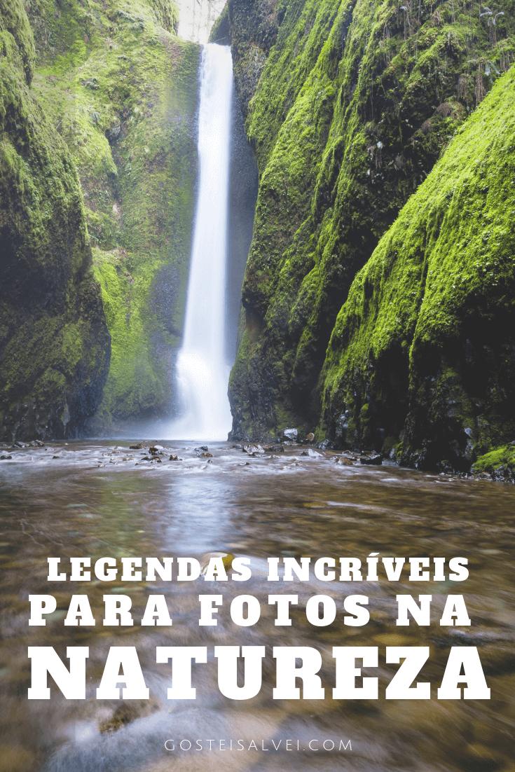 Legendas Incríveis Para Fotos Na Natureza Gosteisalvei