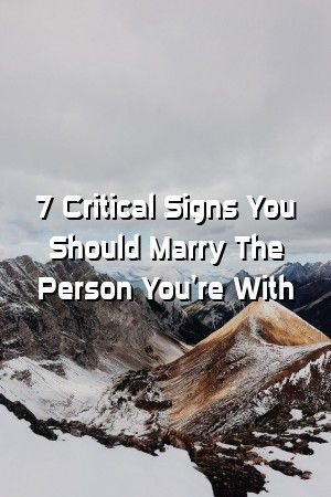 Relationsimply 7 Critical Signs You Should Marry The Person Youre With Relationsimply 7 Critical Signs You Should Marry The Person Youre With