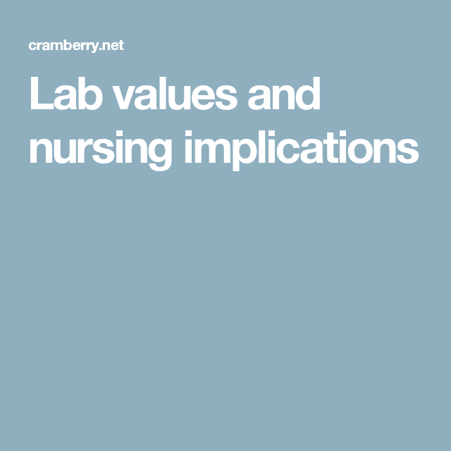 Lab Values And Nursing Implications With Images Lab Values