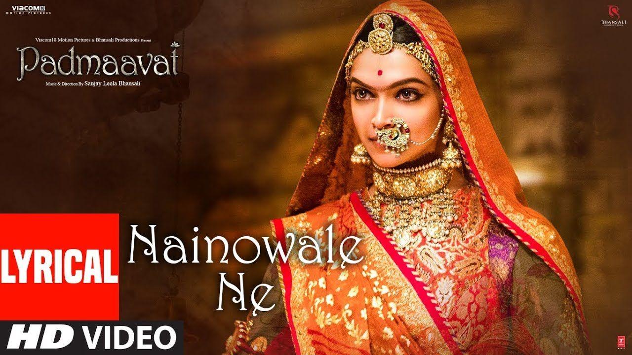 Padmaavat Nainowale Ne Lyrical Video Song Deepika Padukone Shahid Kapoor Ranveer Singh Y Latest Bollywood Songs Bollywood Songs Bollywood Music Videos